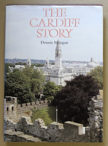 Image for The Cardiff Story: A History of the City from its Earliest Times to the Present