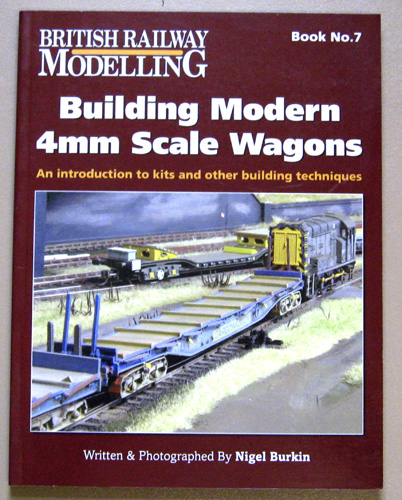 Image for British Railway Modelling Book No.7: Building Modern 4mm Scale Wagons. An Introduction to Kits and Other Building Techniques