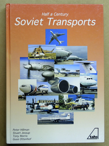 Image for Half a Century: Soviet Transports. A Review of Fifty Years of Aerial Transport Design and Production in the Former Soviet Union.
