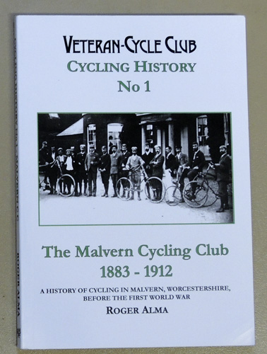 Image for Veteran-Cycle Club Cycling History No.1: The Malvern Cycling Club 1883 - 1912. A History of Cycling in Malvern, Worcestershire, Before the First World War