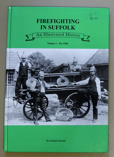Image for Firefighting in Suffolk : An Illustrated History. Volume 1 - Pre 1948
