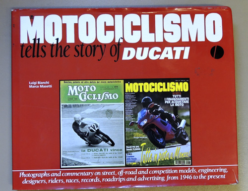 Motociclismo: Tells the Story of Ducati. Photographs and Commentary on Street, Off-road and Competition Models, Engineering, Designers, Riders, Races, Records, Roadtrips and Advertising from 1946 to the Present