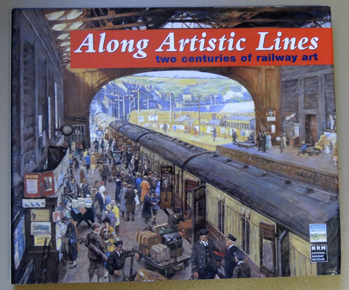 Image for Along Artistic Lines: Two Centuries of Railway Art 1804 - 2004