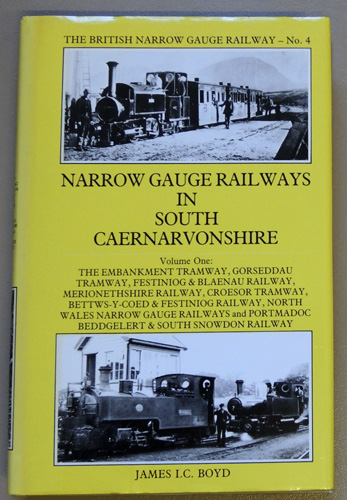 Image for The British Narrow Gauge Railway No.4: Narrow Gauge Railways in South Caernarvonshire Volume One (1, I): The Embankment Tramway, Gorseddau Tramway, Festiniog & Blaenau Railway, Merionethshire Railway, Croesor Tramway, Bettws-Y-Coed & Festiniog Railway