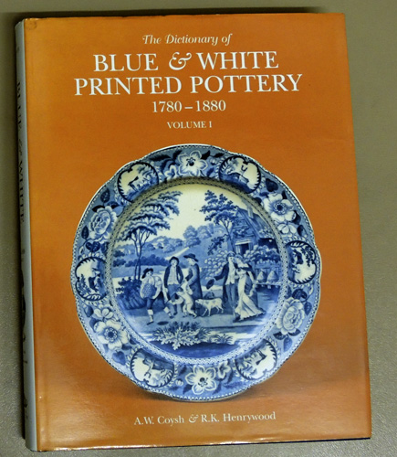 Image for The Dictionary of Blue and White Printed Pottery, 1780 - 1880 Volume I (1, One)