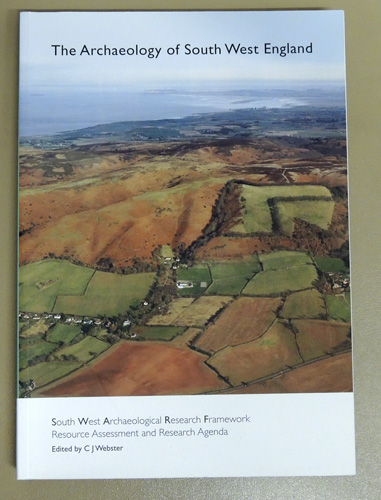 Image for The Archaeology of South West England. South West Archaeological Research Framework, Resource Assessment and Research Agenda
