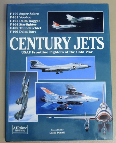 Image for Century Jets: USAF Frontline Fighters of the Cold War. F-100 Super Sabre; F-101 Voodoo; F-102 Delta Dagger; F-104 Starfighter; F-105 Thunderchief; F-106 Delta Dart