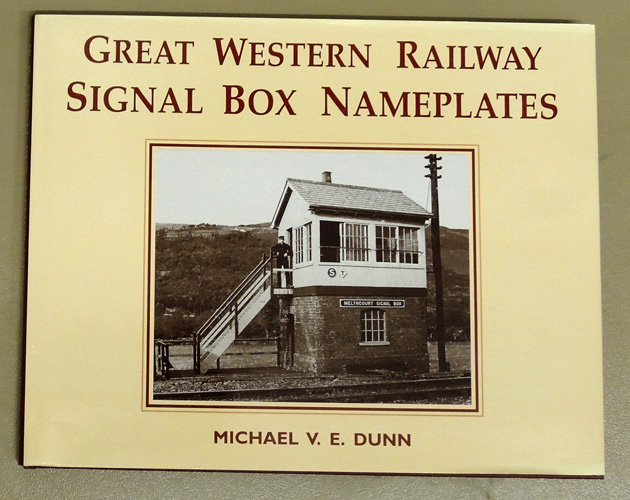 Great Western Railway Signal Box Nameplates: An Essay in Elegance. A Guide to the G.W.R.'s Cast-iron, Signal Box, Crossing and Ground Frame Nameplates and Their Origins, Manufacture and Demise.
