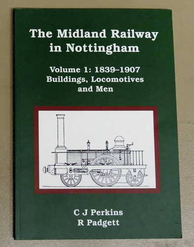 Image for The Midland Railway in Nottingham Volume 1: 1839 - 1907. Buildings, Locomotives and Men