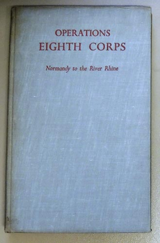 Operations of Eighth Corps: Account of Operations from Normandy to the River Rhine