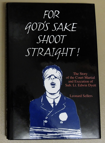 Image for For God's Sake Shoot Straight: The Story of the Court Martial and Execution of Sub. Lt. Edwin Dyett