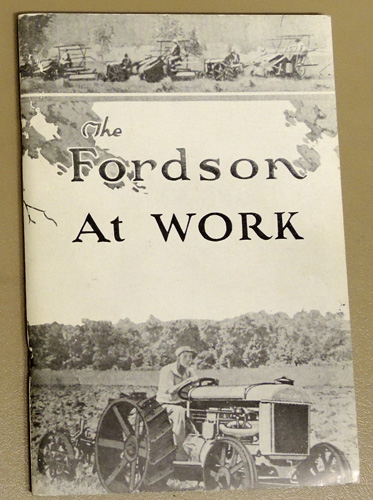 Image for The Fordson at Work: Being a Few Tributes to the Strong Practical Merits of the Fordson Tractor, Freely and Voluntarily Given By Those Who Speak from Personal Experience, and Experience, You Know, is the School of Wisdom
