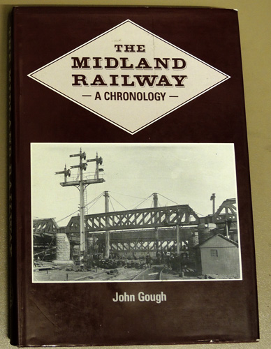 Image for The Midland Railway: A Chronology. Listing in Geographical Order the Opening Dates of the Lines & Additional Running Lines of the Company Together with the Dates of the Opening, Re-Naming & Closing of Stations and Signalboxes.