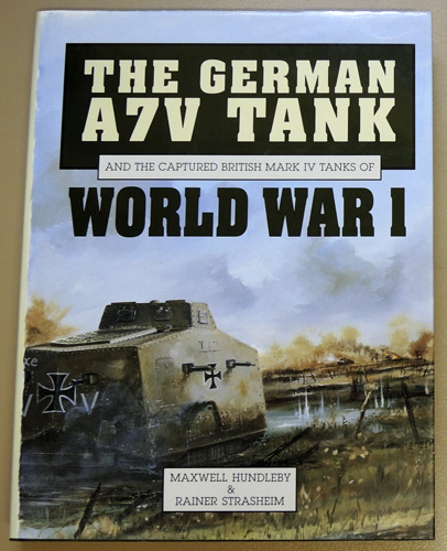 Image for The German A7V Tank and the Captured British Mark IV Tanks of World War 1 (One, I) (F788)