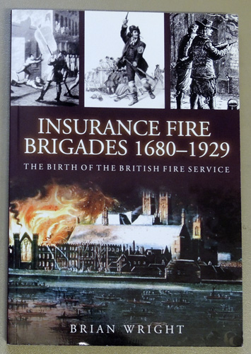 Image for Insurance Fire Brigades 1680 - 1929: The Birth of the British Fire Service