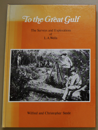 Image for To the Great Gulf : The Surveys and Explorations of L. A. Wells, Last Australian Explorer 1860 - 1938