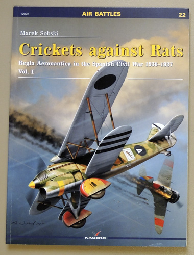 Image for Crickets against Rats: Regia Aeronautica in the Spanish Civil War 1936-1937. Volume I (1, One) (Air Battles 22)