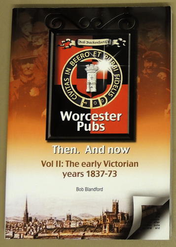 Image for Bob Backenforth's Worcester Pubs Then. And Now: Volume II (Two, 2): The Early Victorian Years 1837-73
