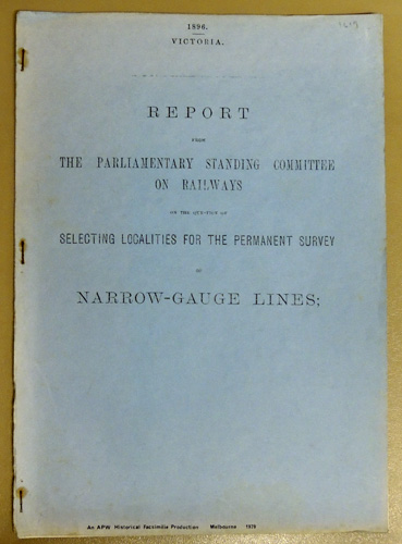 Image for Report from the Parliamentary Standing Committee on Railways on the Question of Selecting Localities for the Permanent Survey of Narrow-Gauge Lines (Victoria, 1896)