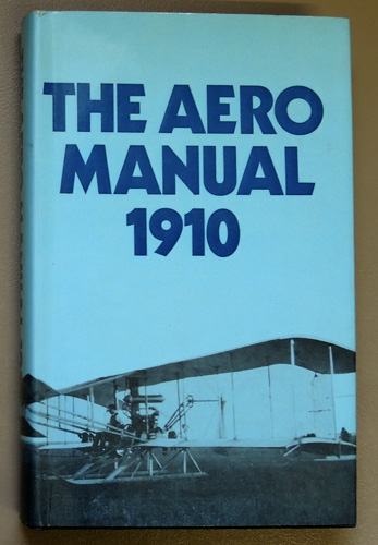 Image for The Aero Manual 1910. A Manual of Mechanically-Propelled Human Flight, Covering the History of the Work of Early Investigators, and of the Pioneer Work of the Last Century.