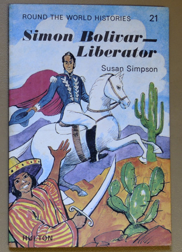 Image for Round the World Histories No.21: Simon Bolivar - Liberator