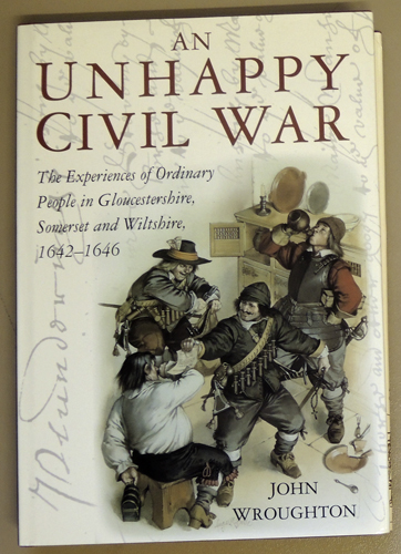 Image for An Unhappy Civil War: The Experiences of Ordinary People in Gloucestershire, Somerset and Wiltshire, 1642 - 1646