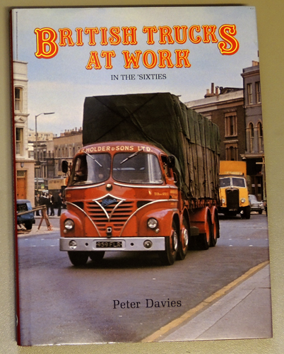 Image for British Trucks at Work In the Sixties (1960s) : A Pictorial View of Road Haulage