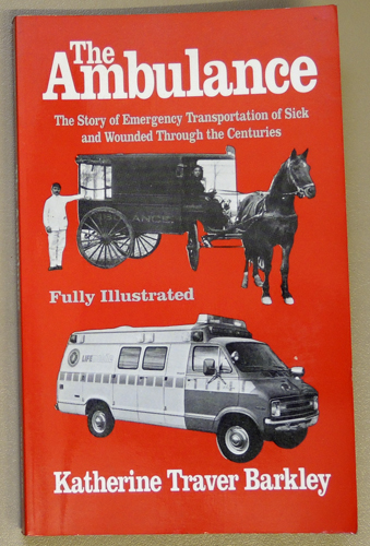 Image for The Ambulance: The Story of Emergency Transportation of Sick and Wounded Through the Centuries