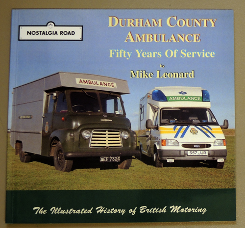 Image for A Nostalgia Road Special: Durham County Ambulance. Fifty Years of Service (The Illustrated History of British Motoring)