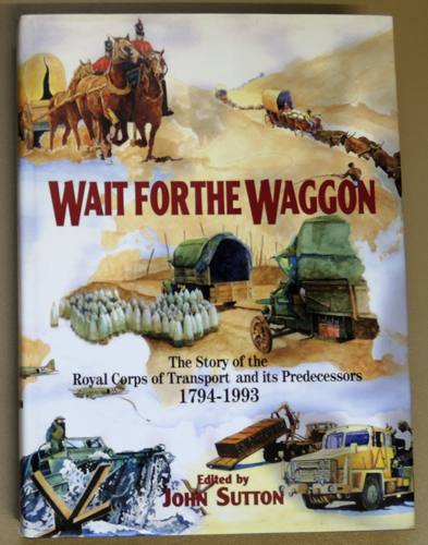 Image for Wait for the Waggon: The Story of the Royal Corps of Transport and its Predecessors, 1794 - 1993