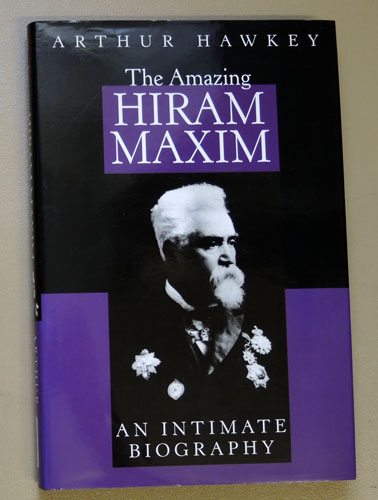 Image for The Amazing Hiram Maxim: An Intimate Biography