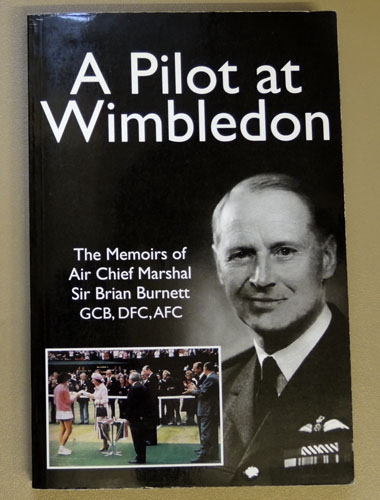 Image for A Pilot at Wimbledon: The Memoirs of Air Chief Marshal Sir Brian Burnett GCB, DFC, AFC