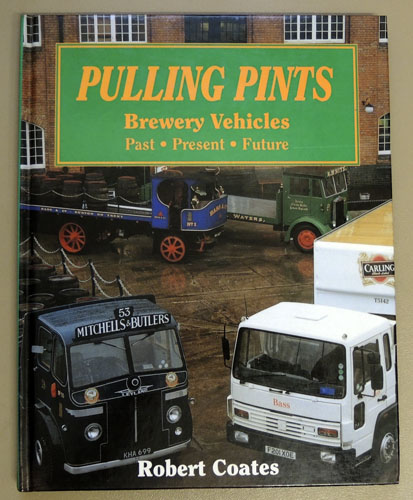 Image for Pulling Pints: Brewery Vehicles. Past, Present, Future