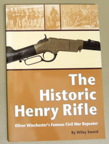 Image for The Historic Henry Rifle: Oliver Winchester's Famous Civil War Repeater