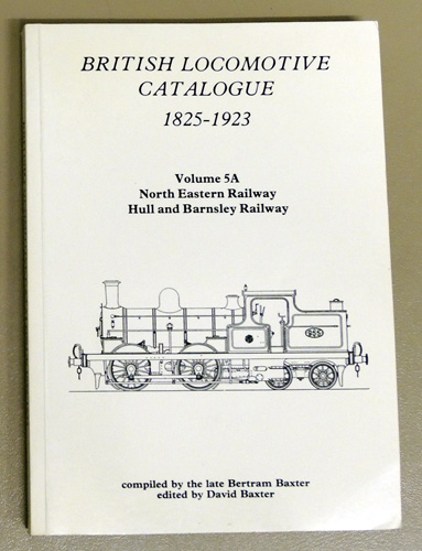 Image for British Locomotive Catalogue 1825 - 1923 Volume 5A: North Eastern Railway; Hull and Barnsley Railway