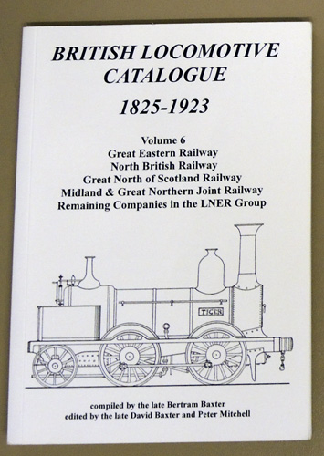 Image for British Locomotive Catalogue, 1825 - 1923: Volume 6: Great Eastern Railway; North British Railway; Great North of Scotland Railway; Midland & Great Northern Joint Railway; Remaining Companies in the LNER Group