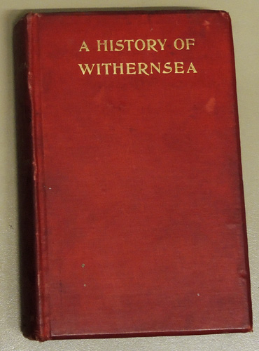 Image for A History of Withernsea with Notices of Other Parishes in South Holderness in the East Riding of the County of York