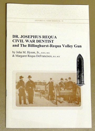 Image for Historical Arms Series No.40: Dr. Josephus Requa, Civil War Dentist and the Billinghurst-Requa Volley Gun