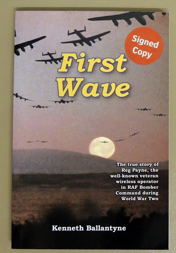 Image for First Wave: The True Story of Reg Payne, the Well-Known Veteran Wireless Operator in RAF Bomber Command During World War Two