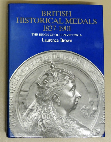 Image for A Catalogue of British Historical Medals, 1837 - 1901: The Reign of Queen Victoria