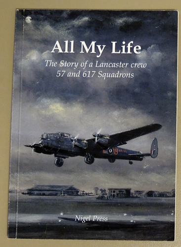 Image for All My Life: The Story of a Lancaster Crew 57 and 617 Squadrons
