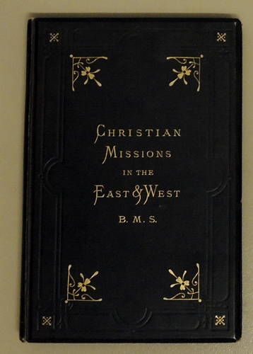 Image for Christian Missions in the East and West, in Connection with the Baptist Missionary Society. 1792 - 1872
