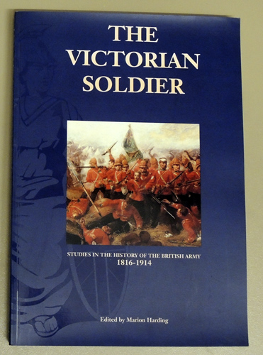 Image for The Victorian Soldier: Studies in the History of the British Army, 1816 - 1914