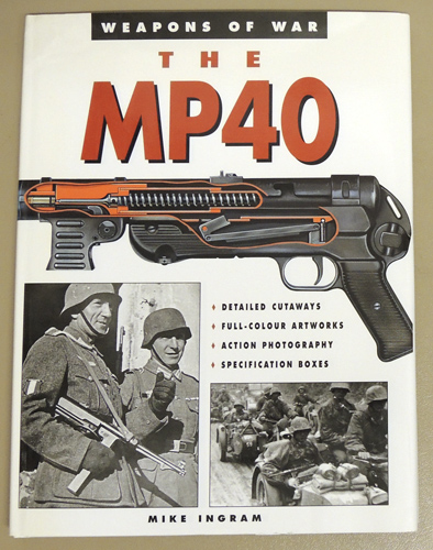 Image for Weapons of War: The MP40. Detailed Cutaways, Full-Colour Artworks, Action Photography, Specification  Boxes