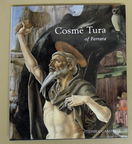 Image for Cosmé Tura of Ferrara: Style, Politics and the Renaissance City, 1450 - 1495