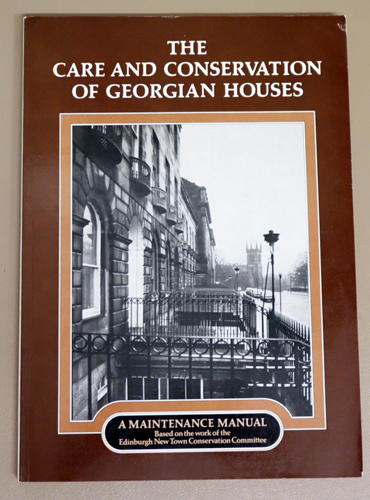 Image for The Care and Conservation of Georgian Houses: A Maintenance Manual (Based on the Work of the Edinburgh New Town Conservation Committee)