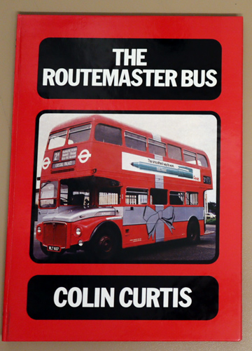 Image for The Routemaster Bus: A Comprehensive History of a Highly Successful London Bus Type from Its Design, Development and Introduction Into the Fleet