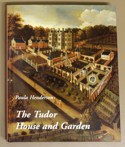 Image for The Tudor House and Garden: Architecture and Landscape in the Sixteenth and Early Seventeenth Centuries for Studies in British Art)