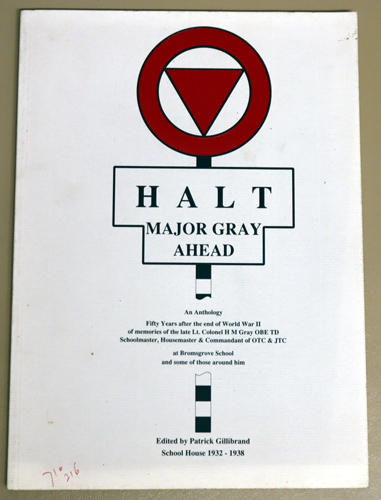 Image for Halt. Major Gray Ahead. An Anthology, Fifty Years After the End of World War II, of Memories of the Late Lt. Colonel HM Gray OBE TD, Schoolmaster, Housemaster & Commandant of OTC & JTC at Bromsgrove School And Some of Those Around Him