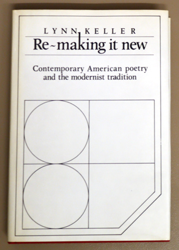 Image for Re-Making It New: Contemporary American Poetry and the Modernist Tradition (Cambridge Studies in American Literature and Culture)